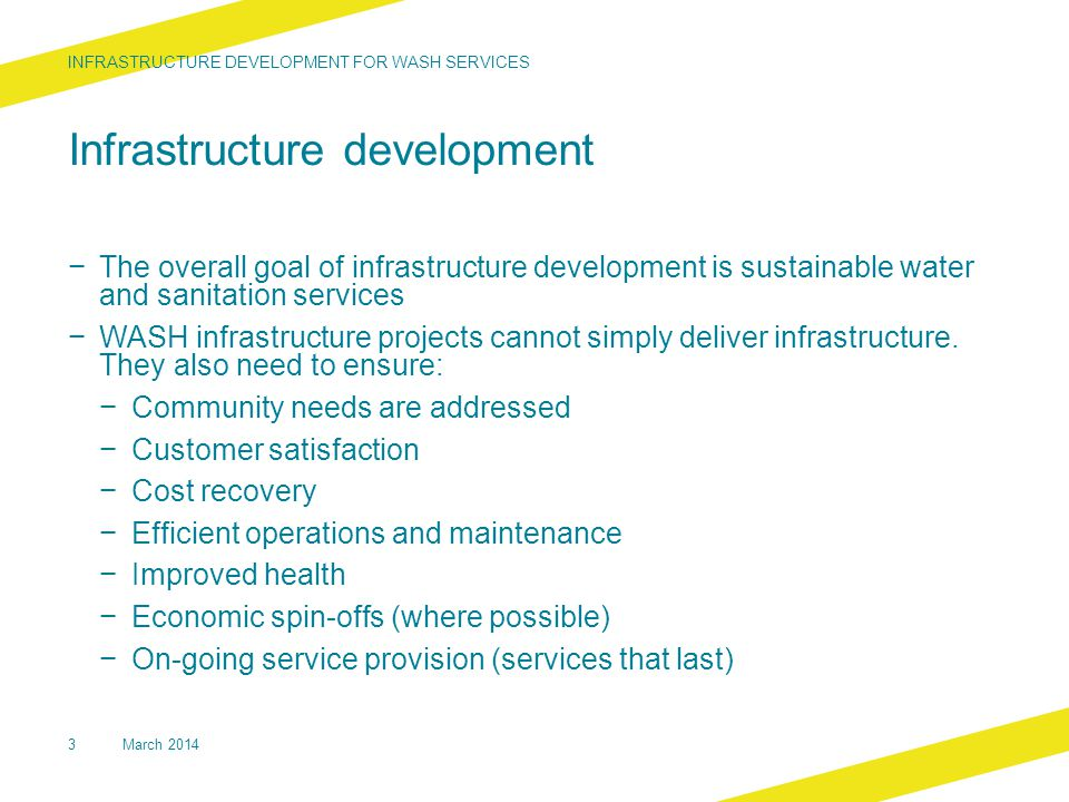 Infrastructure development − The overall goal of infrastructure development is sustainable water and sanitation services − WASH infrastructure projects cannot simply deliver infrastructure.