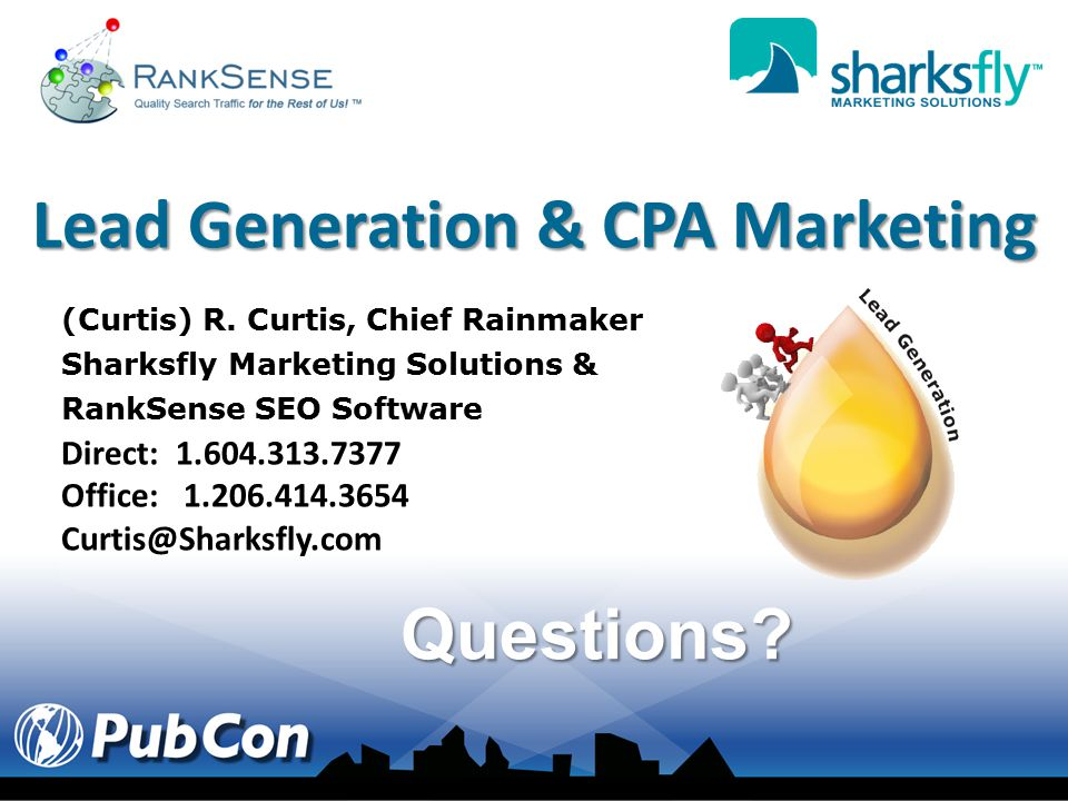 Questions? Lead Generation & CPA Marketing (Curtis) R. Curtis, Chief Rainmaker Sharksfly Marketing Solutions & RankSense SEO Software Direct: 1.604.31