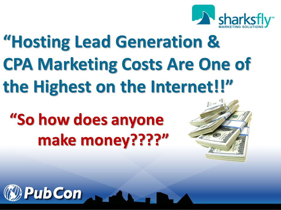 Hosting Lead Generation & CPA Marketing Costs Are One of the Highest on the Internet!! So how does anyone make money