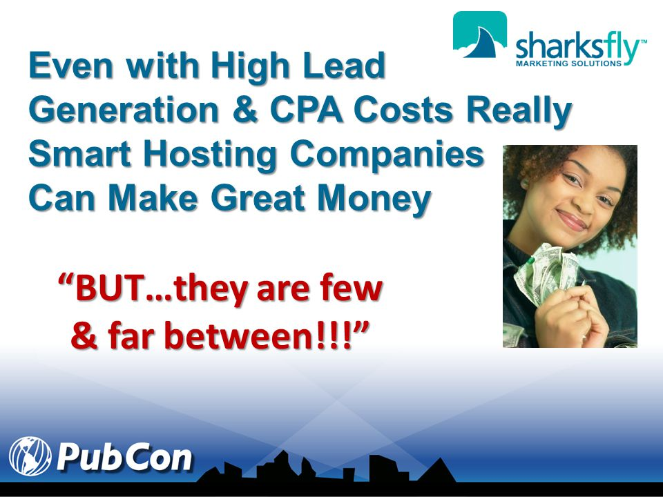 Even with High Lead Generation & CPA Costs Really Smart Hosting Companies Can Make Great Money BUT…they are few & far between!!!