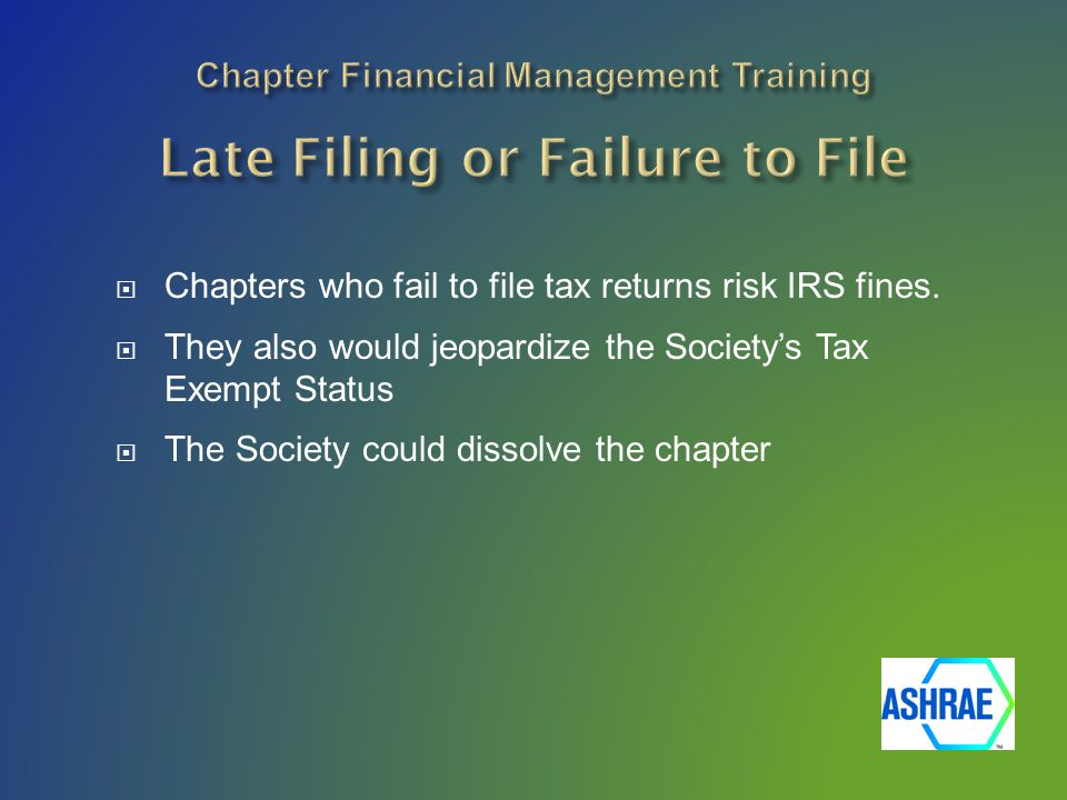  Chapters who fail to file tax returns risk IRS fines.  They also would jeopardize the Society's Tax Exempt Status  The Society could dissolve the