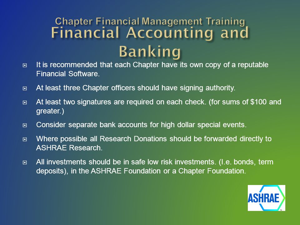  It is recommended that each Chapter have its own copy of a reputable Financial Software.  At least three Chapter officers should have signing autho
