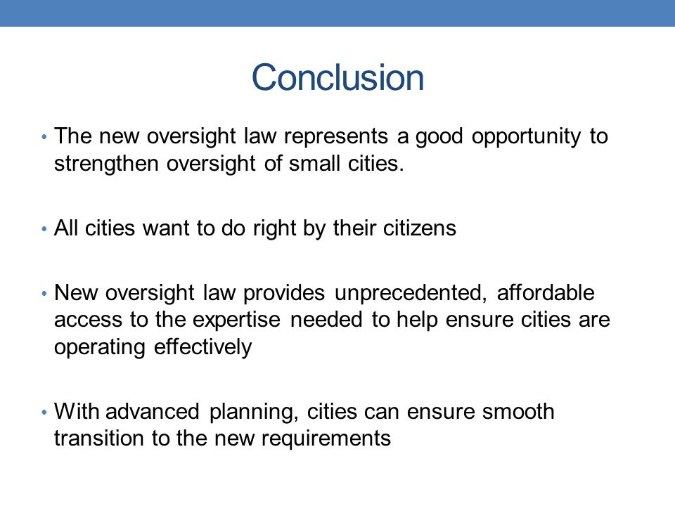 Conclusion The new oversight law represents a good opportunity to strengthen oversight of small cities.
