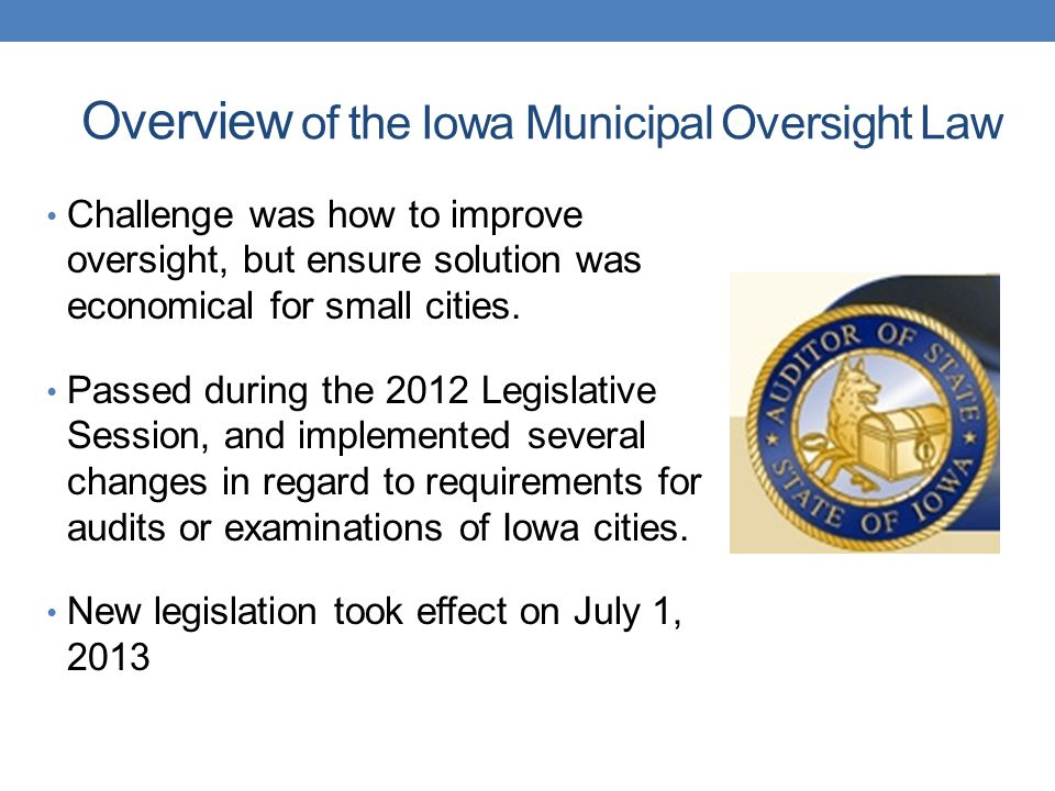 Overview of the Iowa Municipal Oversight Law Challenge was how to improve oversight, but ensure solution was economical for small cities.