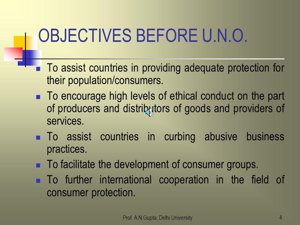 Prof. A.N.Gupta, Delhi University3 U.N. RESOLUTION ON CONSUMER PROTECTION Consumer Protection Resolution No. 39/248 dated 09.04.1985 of the General As