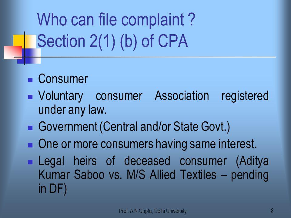 Prof.A.N.Gupta, Delhi University8 Who can file complaint .