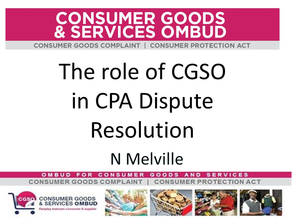 Complaint options Protection of Consumer Rights and Consumer's Voice TRIBUNAL COURT CONSUMER COURT/ PROTECTOR INDUSTRY / OMBUD NATIONAL CONSUMER COMMISSION INTERNALCONSUMER BODY MEDIA INDUSTRY BODY ADR AGENT EQUALITY COURT