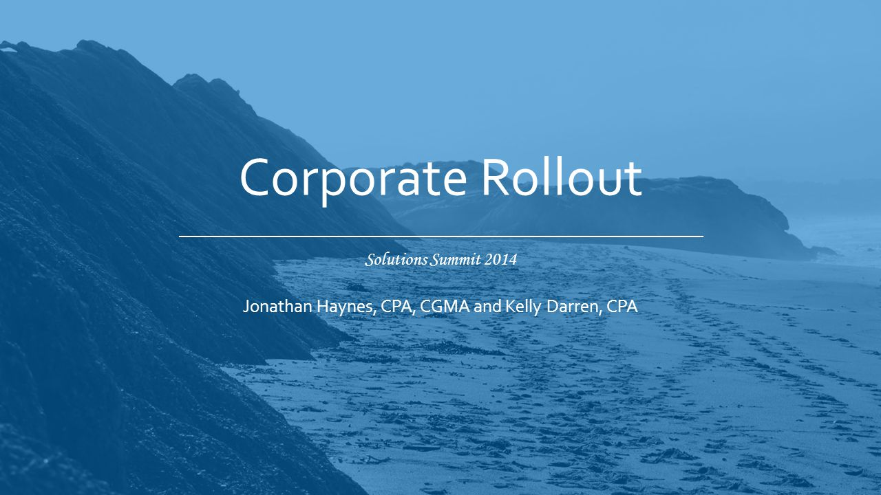 Solutions Summit 2014 Corporate Rollout Jonathan Haynes, CPA, CGMA and Kelly Darren, CPA