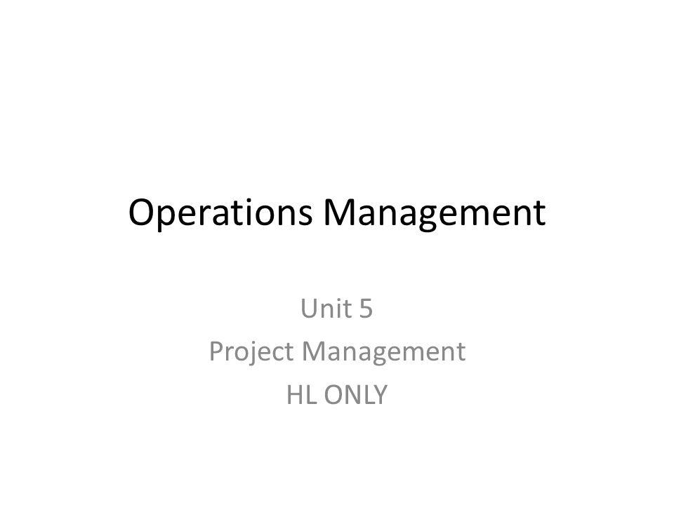 Operations Management Unit 5 Project Management HL ONLY