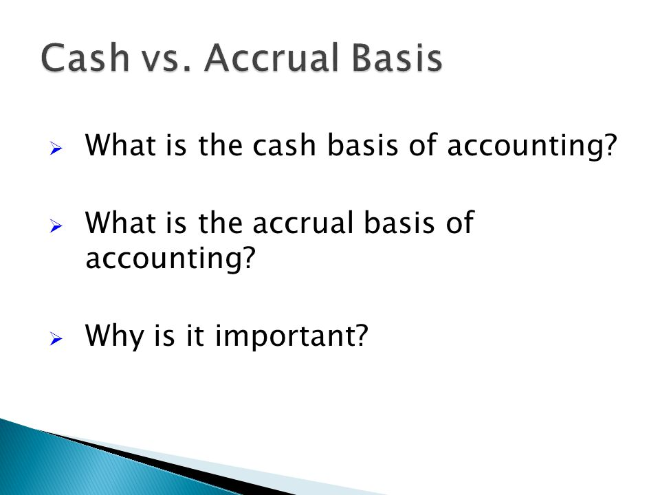  What is the cash basis of accounting.  What is the accrual basis of accounting.