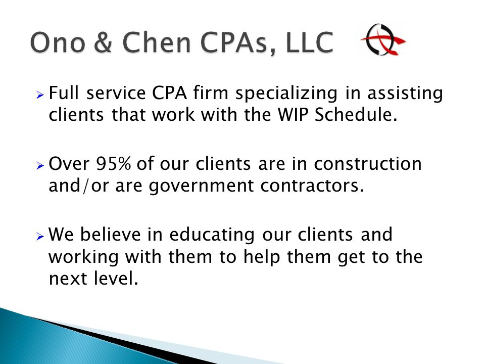  Full service CPA firm specializing in assisting clients that work with the WIP Schedule.