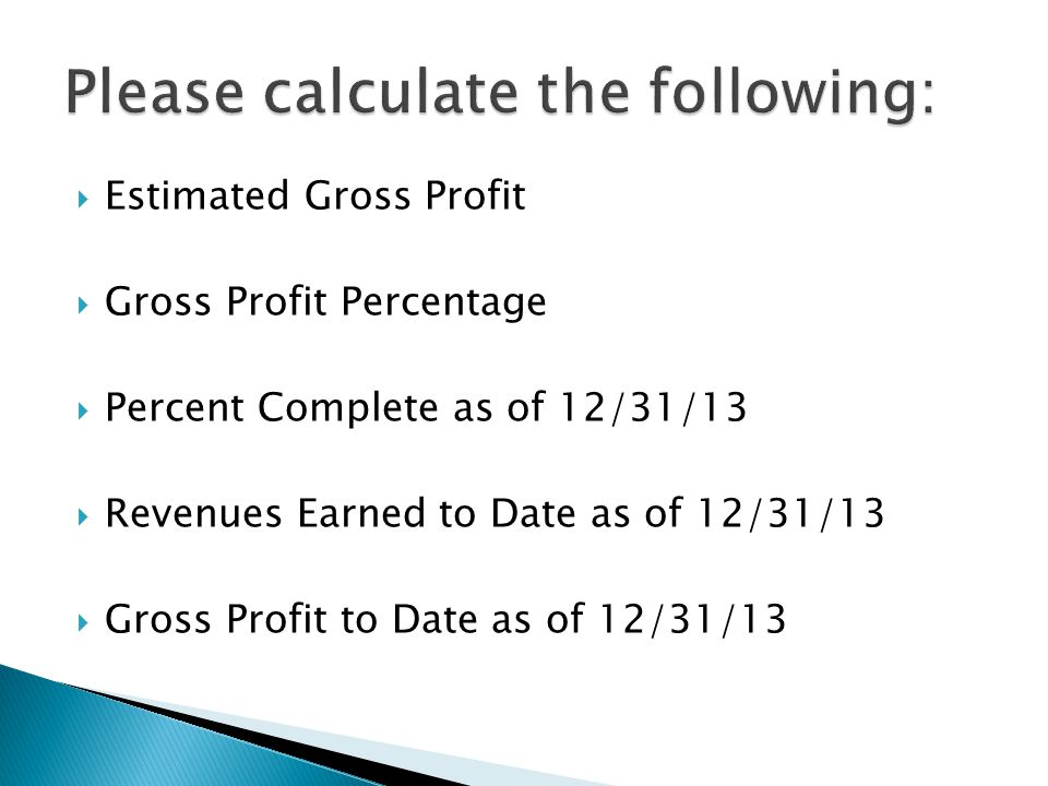  Estimated Gross Profit  Gross Profit Percentage  Percent Complete as of 12/31/13  Revenues Earned to Date as of 12/31/13  Gross Profit to Date as of 12/31/13