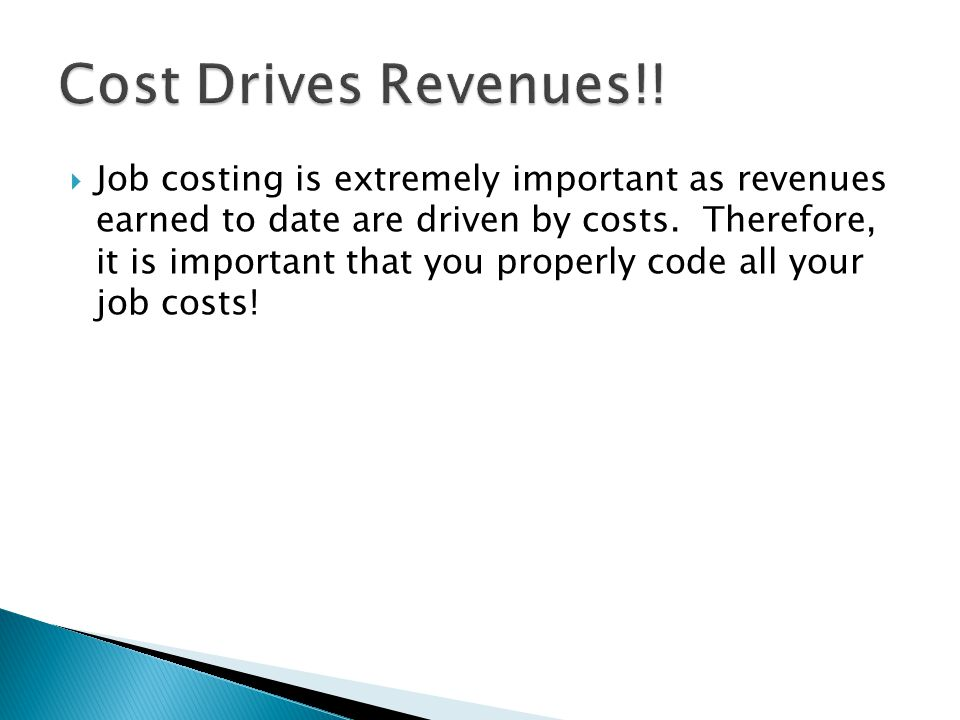  Job costing is extremely important as revenues earned to date are driven by costs.
