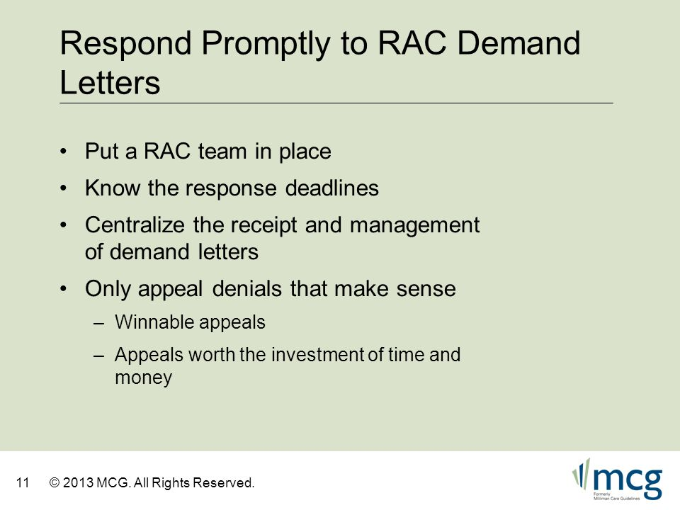 11© 2013 MCG. All Rights Reserved. Respond Promptly to RAC Demand Letters Put a RAC team in place Know the response deadlines Centralize the receipt a
