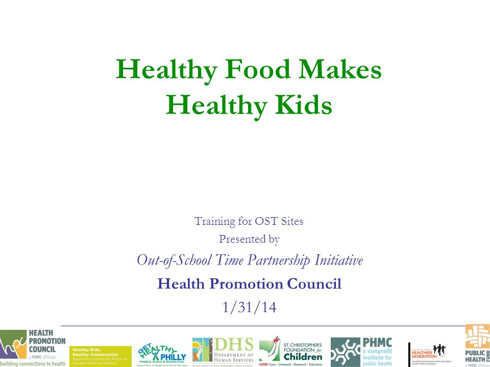 Healthy Food Makes Healthy Kids Training for OST Sites Presented by Out-of-School Time Partnership Initiative Health Promotion Council 1/31/14