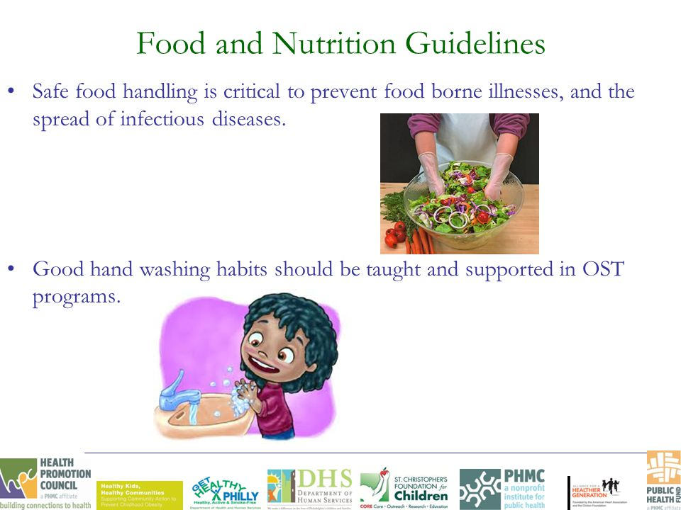 Food and Nutrition Guidelines Safe food handling is critical to prevent food borne illnesses, and the spread of infectious diseases. Good hand washing
