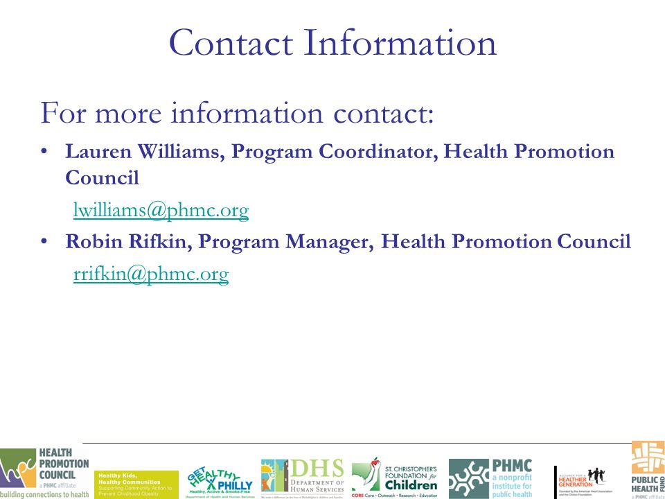 Contact Information For more information contact: Lauren Williams, Program Coordinator, Health Promotion Council lwilliams@phmc.org Robin Rifkin, Prog