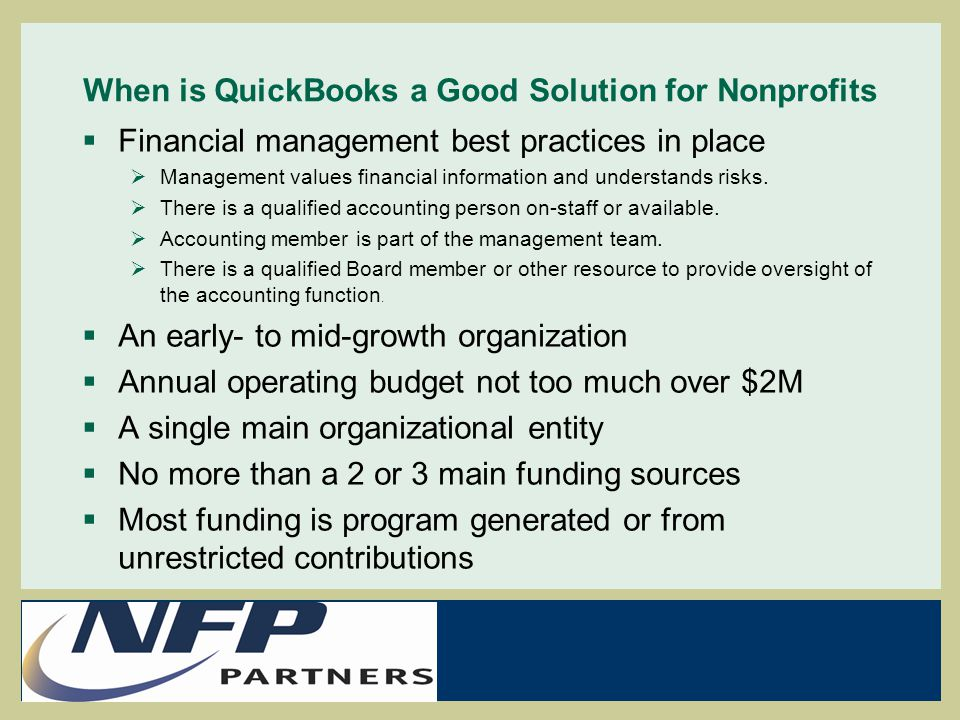 When is QuickBooks a Good Solution for Nonprofits  Financial management best practices in place  Management values financial information and understands risks.