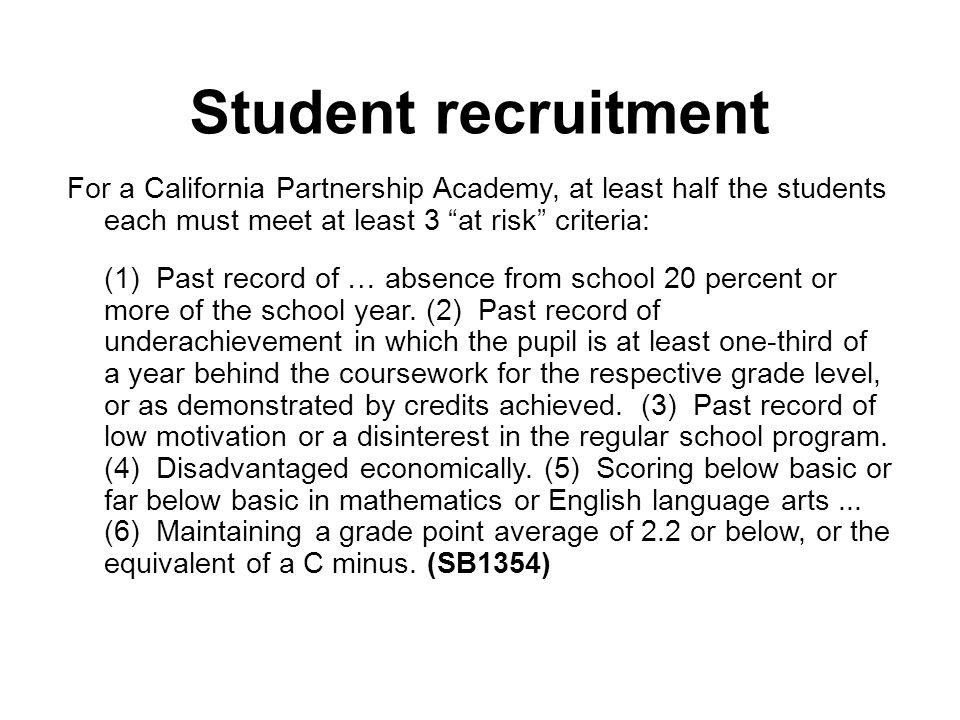 "Student recruitment For a California Partnership Academy, at least half the students each must meet at least 3 ""at risk"" criteria: (1) Past record of"