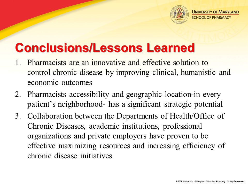 © 2006 University of Maryland School of Pharmacy. All rights reserved. Conclusions/Lessons Learned 1.Pharmacists are an innovative and effective solut