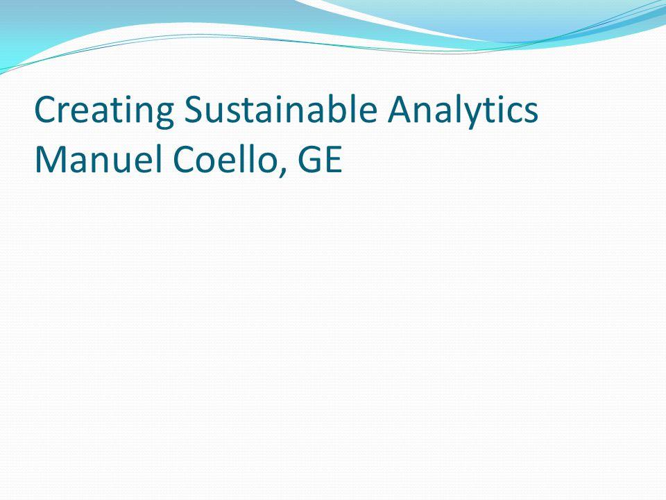 Creating Sustainable Analytics Manuel Coello, GE