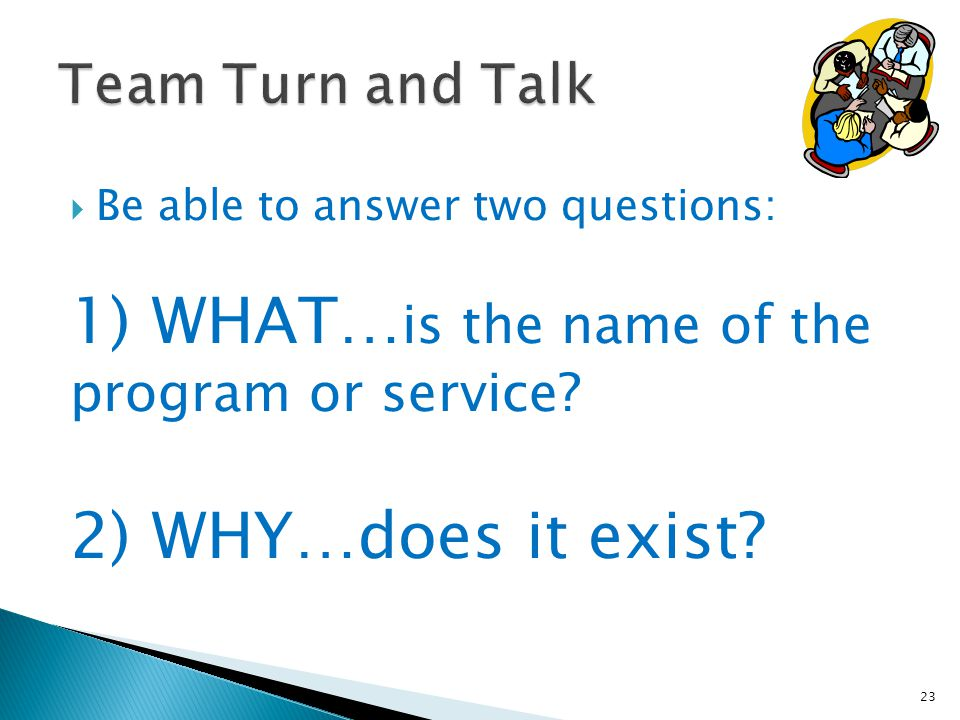  Be able to answer two questions: 1) WHAT… is the name of the program or service.