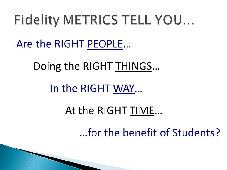 Are the RIGHT PEOPLE… Doing the RIGHT THINGS… In the RIGHT WAY… At the RIGHT TIME… …for the benefit of Students