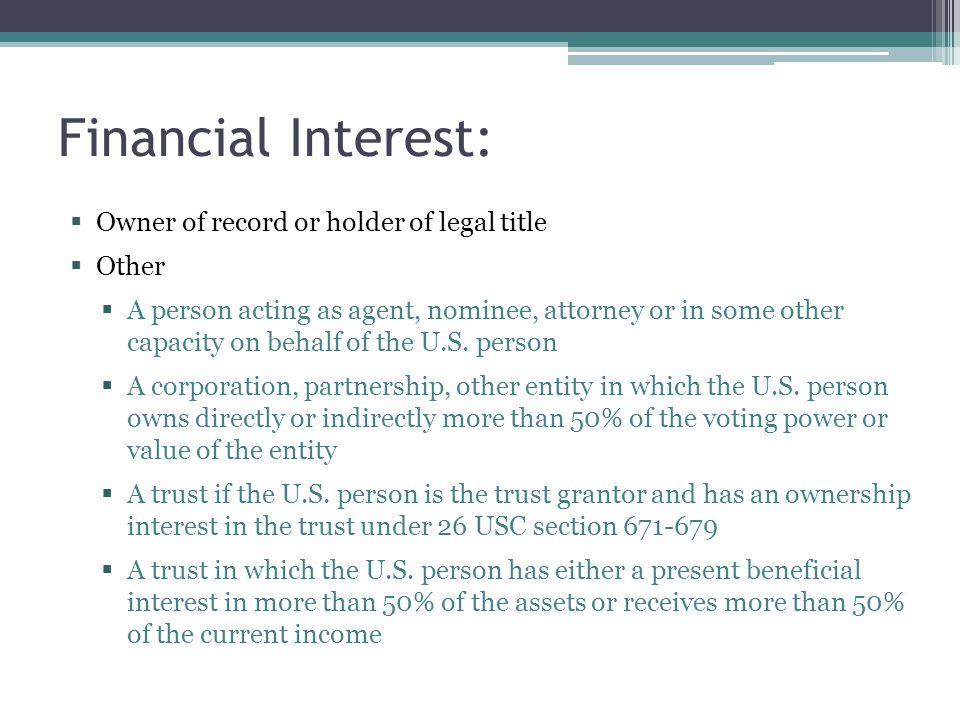 Financial Interest:  Owner of record or holder of legal title  Other  A person acting as agent, nominee, attorney or in some other capacity on beha