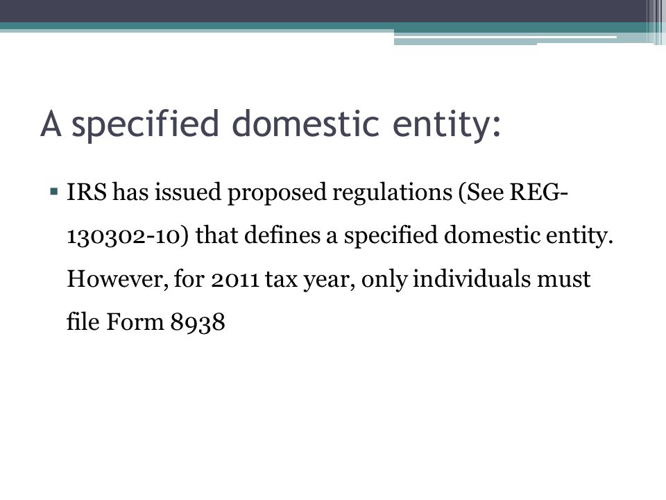 A specified domestic entity:  IRS has issued proposed regulations (See REG- 130302-10) that defines a specified domestic entity. However, for 2011 ta