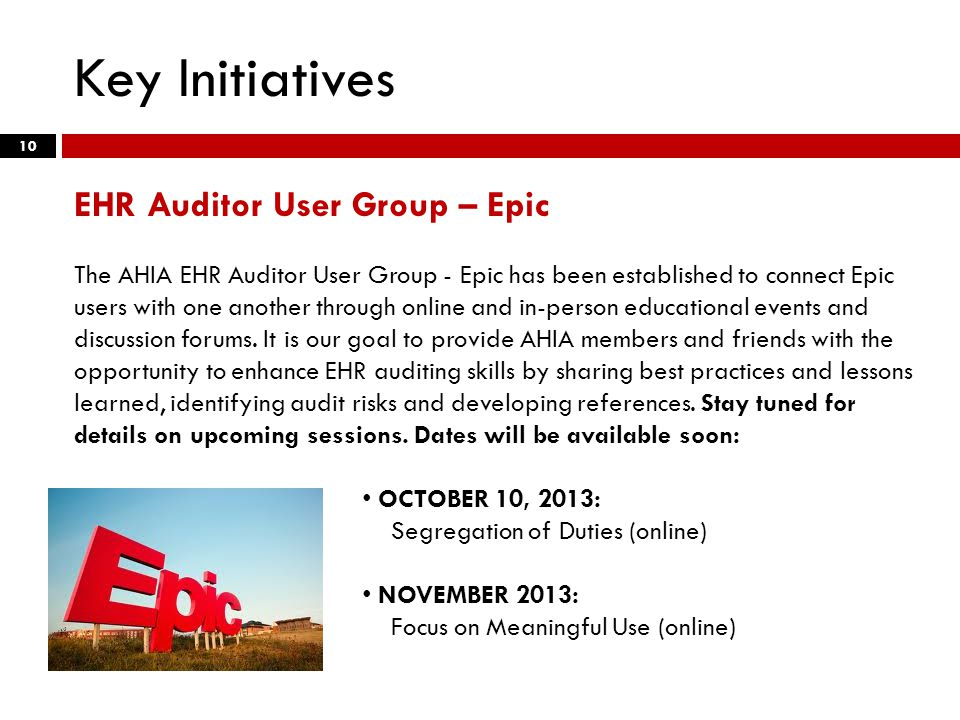 Key Initiatives 10 EHR Auditor User Group – Epic The AHIA EHR Auditor User Group - Epic has been established to connect Epic users with one another through online and in-person educational events and discussion forums.