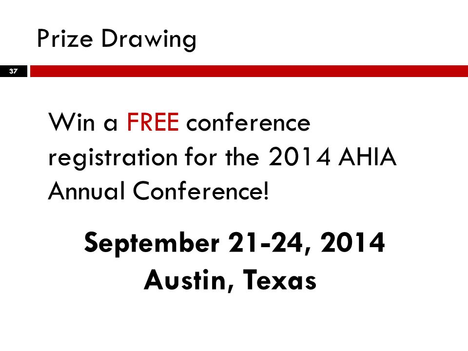Prize Drawing 37 Win a FREE conference registration for the 2014 AHIA Annual Conference.