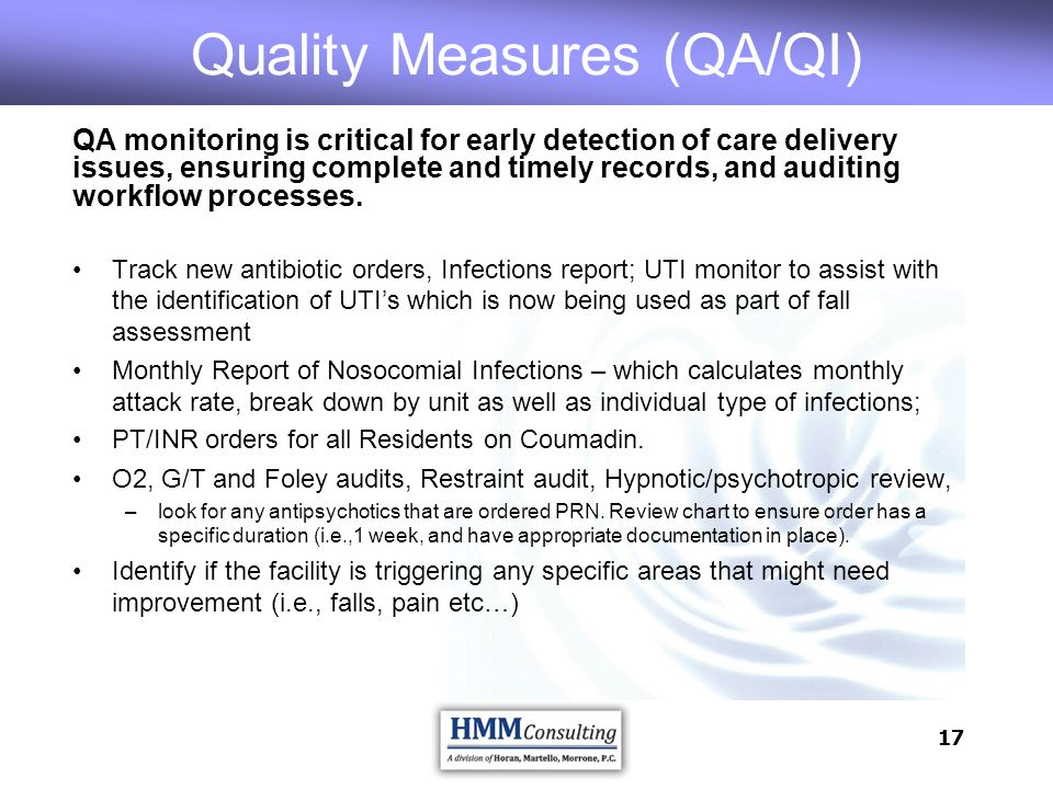 17 Quality Measures (QA/QI) QA monitoring is critical for early detection of care delivery issues, ensuring complete and timely records, and auditing