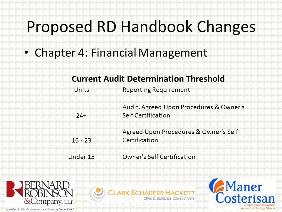 Proposed RD Handbook Changes Chapter 4: Financial Management Current Audit Determination Threshold UnitsReporting Requirement 24+ Audit, Agreed Upon Procedures & Owner s Self Certification 16 - 23 Agreed Upon Procedures & Owner s Self Certification Under 15Owner s Self Certification
