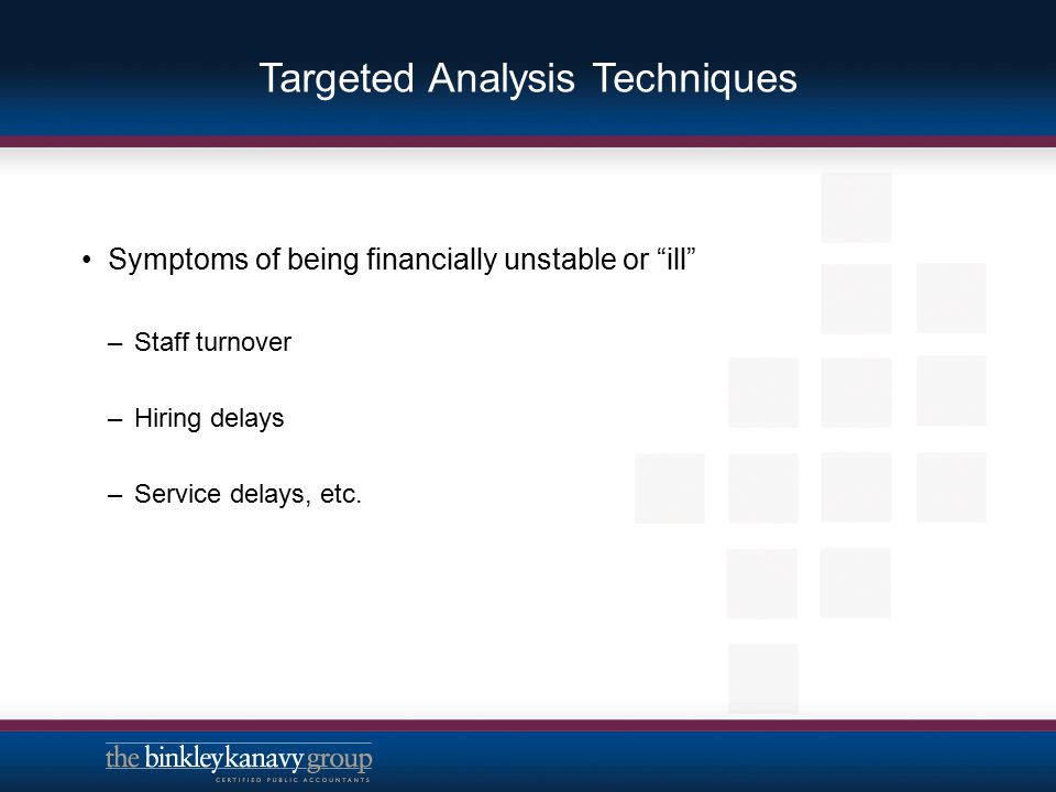 """Targeted Analysis Techniques Symptoms of being financially unstable or """"ill"""" –Staff turnover –Hiring delays –Service delays, etc."""