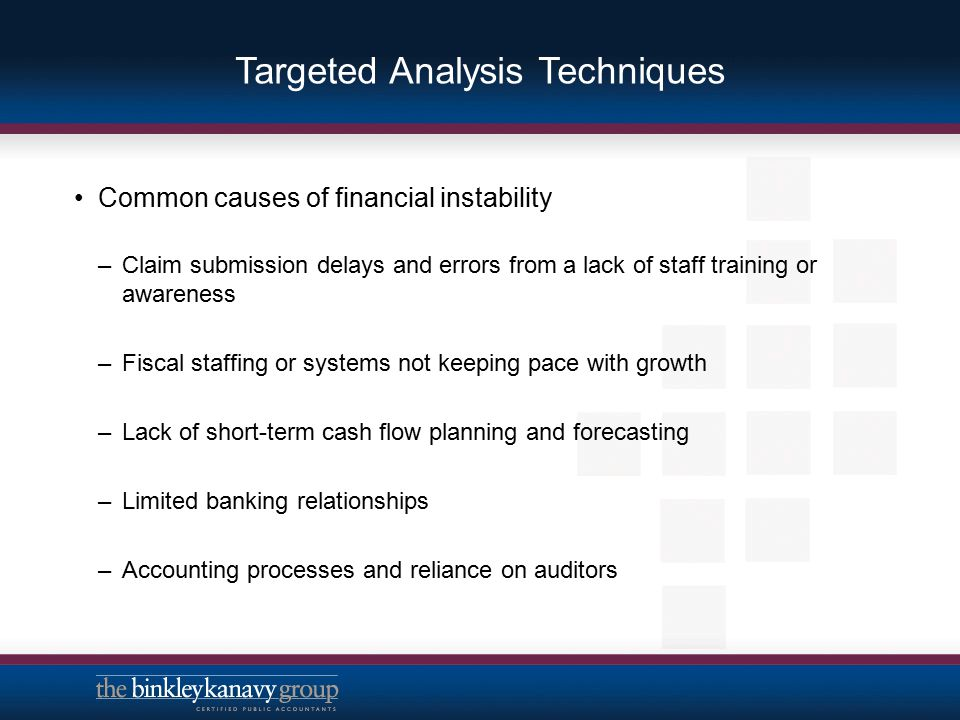 Targeted Analysis Techniques Common causes of financial instability –Claim submission delays and errors from a lack of staff training or awareness –Fi