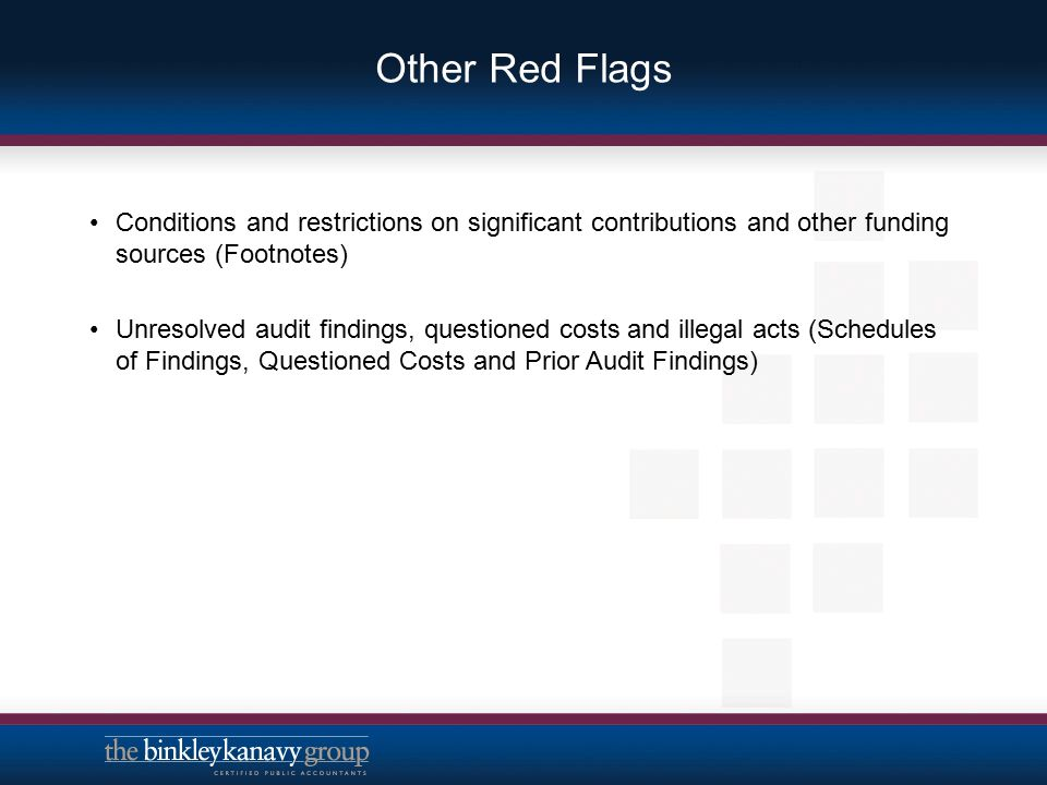 Other Red Flags Conditions and restrictions on significant contributions and other funding sources (Footnotes) Unresolved audit findings, questioned c