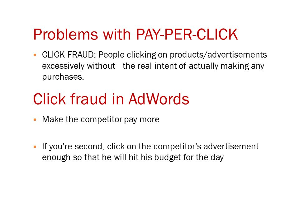 Problems with PAY-PER-CLICK  CLICK FRAUD: People clicking on products/advertisements excessively without the real intent of actually making any purchases.