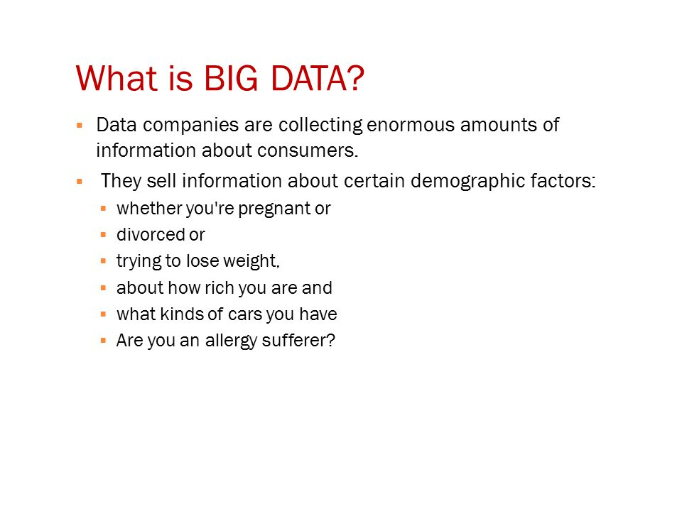 What is BIG DATA.  Data companies are collecting enormous amounts of information about consumers.