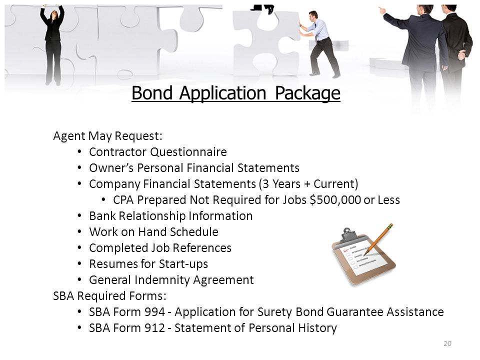 Bond Application Package Agent May Request: Contractor Questionnaire Owner's Personal Financial Statements Company Financial Statements (3 Years + Cur