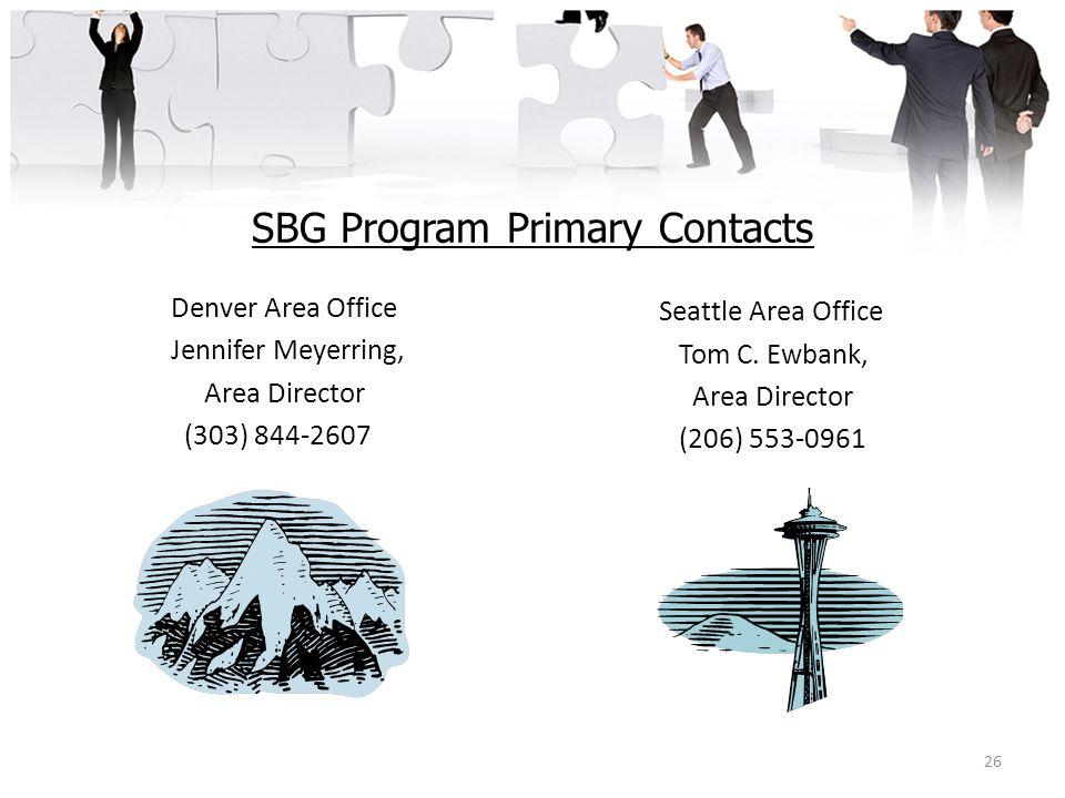 SBG Program Primary Contacts Denver Area Office Jennifer Meyerring, Area Director (303) 844-2607 Seattle Area Office Tom C.