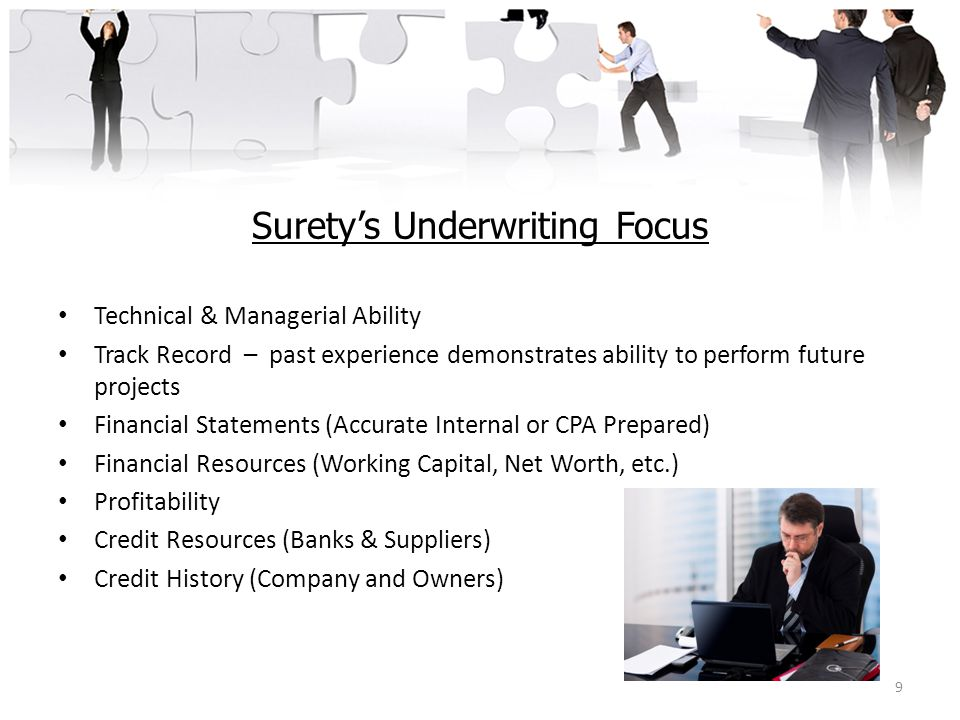 Surety's Underwriting Focus Technical & Managerial Ability Track Record – past experience demonstrates ability to perform future projects Financial St