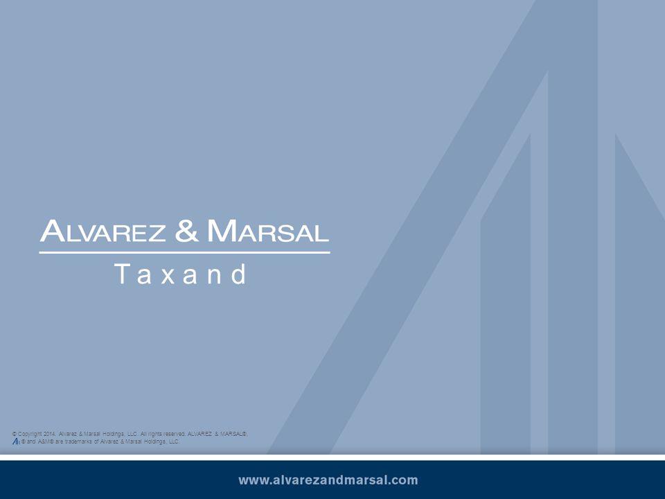 © Copyright 2014. Alvarez & Marsal Holdings, LLC. All rights reserved. ALVAREZ & MARSAL®, ® and A&M® are trademarks of Alvarez & Marsal Holdings, LLC.