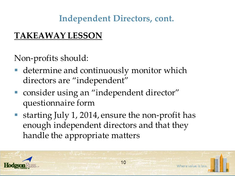"Where value is law. TAKEAWAY LESSON Non-profits should:  determine and continuously monitor which directors are ""independent""  consider using an ""in"