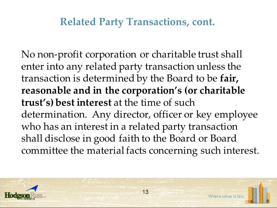 Where value is law. Related Party Transactions, cont. No non-profit corporation or charitable trust shall enter into any related party transaction unl