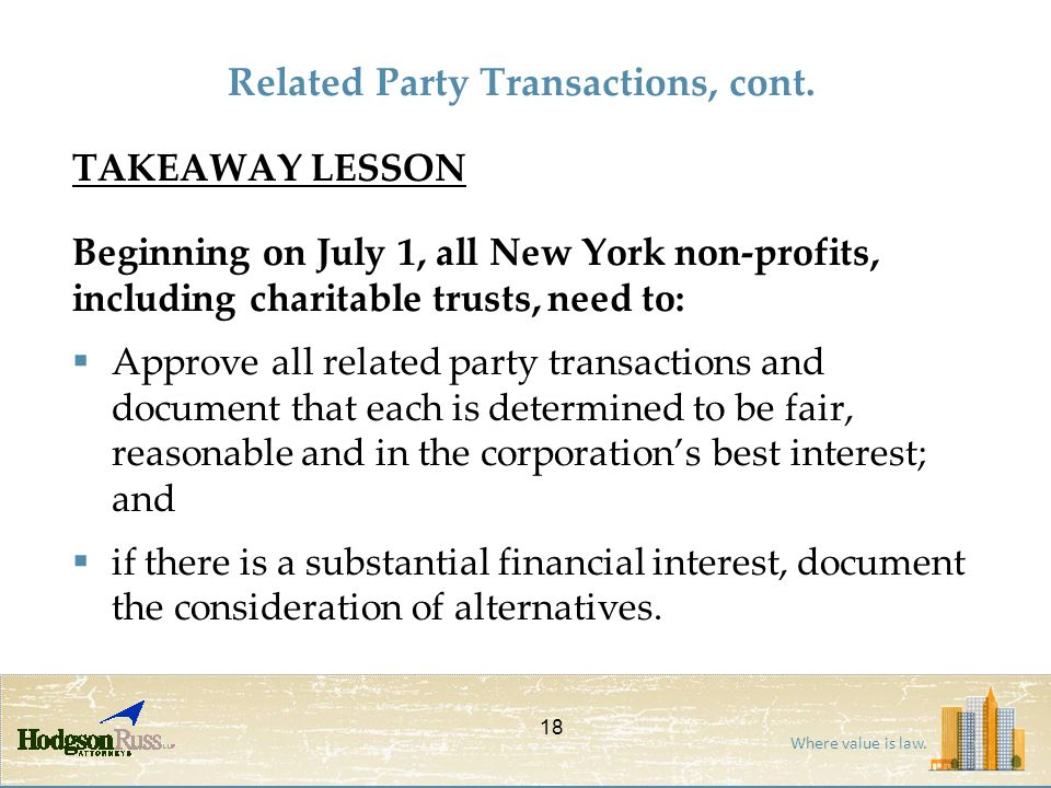 Where value is law. TAKEAWAY LESSON Beginning on July 1, all New York non-profits, including charitable trusts, need to:  Approve all related party t