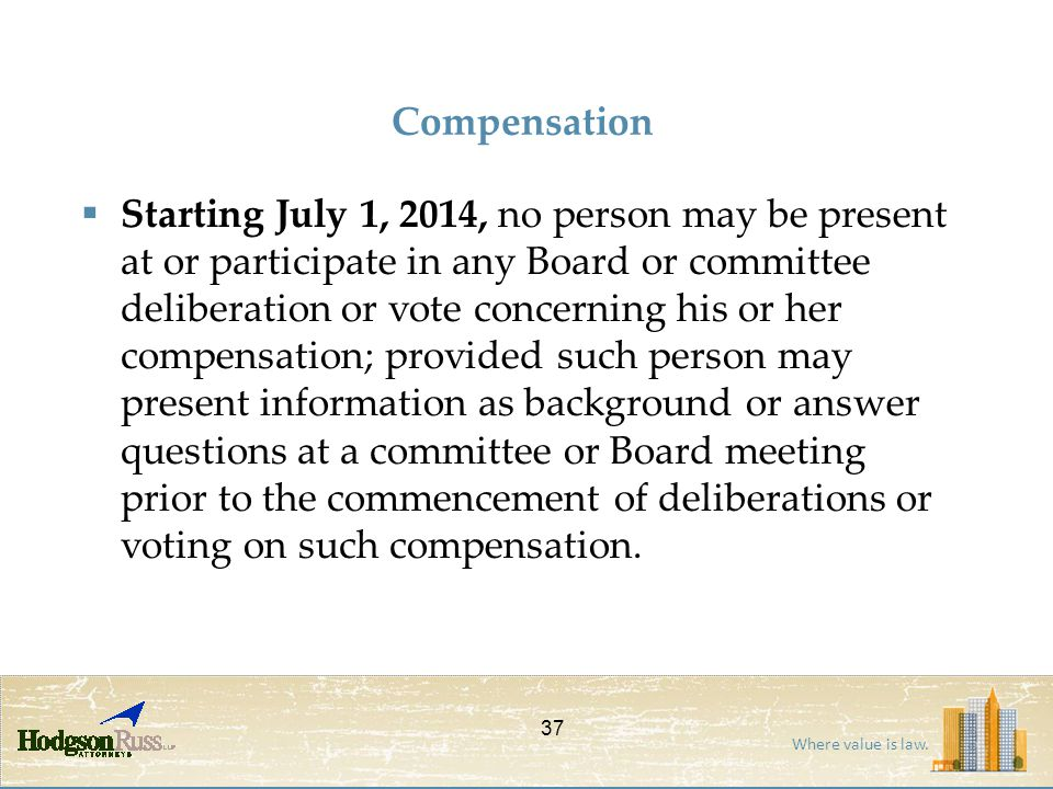 Where value is law. Compensation  Starting July 1, 2014, no person may be present at or participate in any Board or committee deliberation or vote co