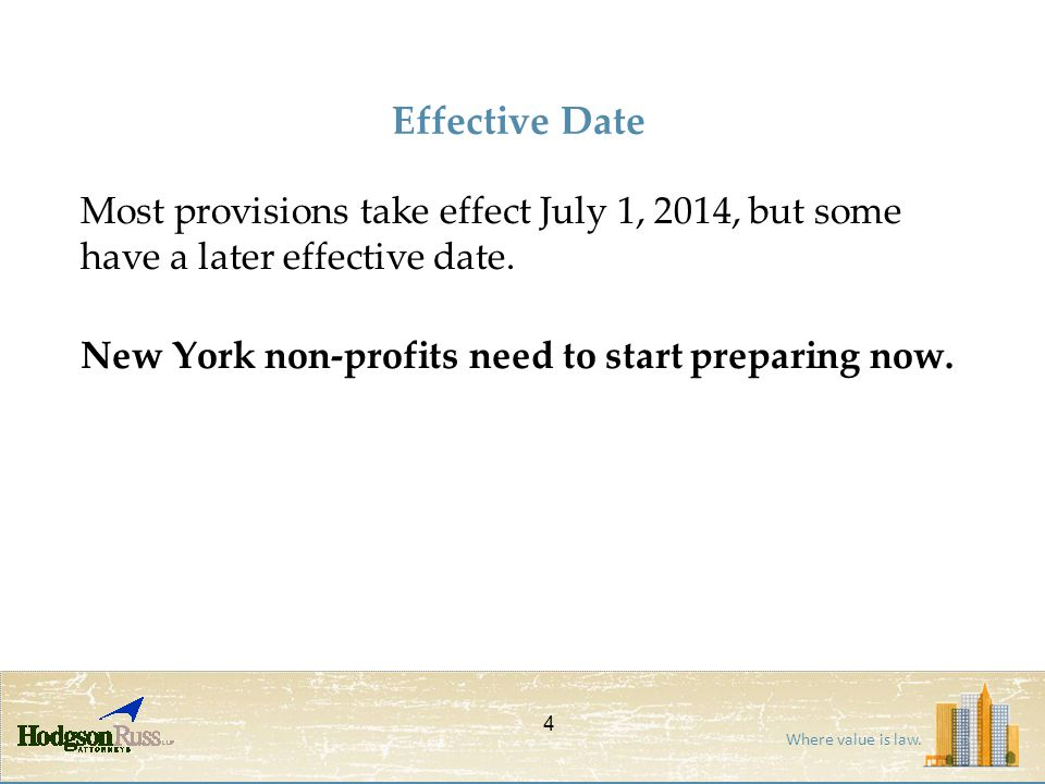 Where value is law. Effective Date Most provisions take effect July 1, 2014, but some have a later effective date. New York non-profits need to start