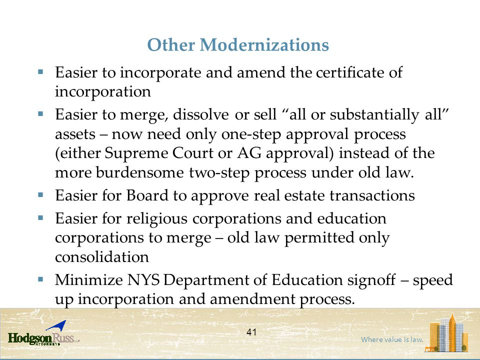 "Where value is law. Other Modernizations  Easier to incorporate and amend the certificate of incorporation  Easier to merge, dissolve or sell ""all o"