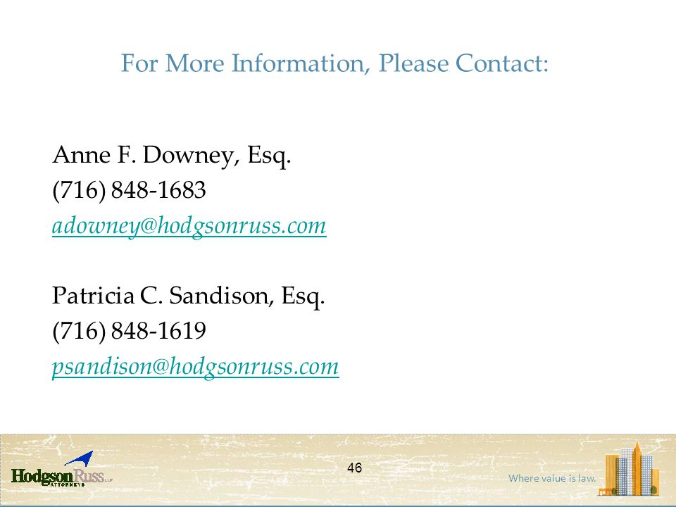 Where value is law. For More Information, Please Contact: Anne F. Downey, Esq. (716) 848-1683 adowney@hodgsonruss.com Patricia C. Sandison, Esq. (716)