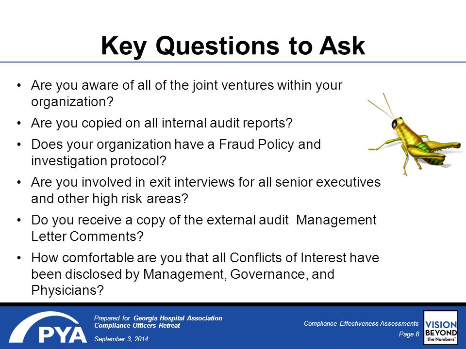 Page 8 September 3, 2014 Compliance Effectiveness Assessments Prepared for Georgia Hospital Association Compliance Officers Retreat Key Questions to Ask Are you aware of all of the joint ventures within your organization.